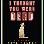 I Thought You Were Dead | Pete Nelson