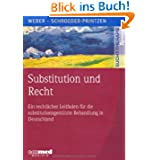 Substitution und Recht: Ein rechtlicher Leitfaden für die substitutionsgestützte Behandlung Opiatabhängiger in...