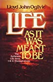 Life As It Was Meant To Be: The Authentic Life from I & II Thessalonians (0830707409) by Ogilvie, Lloyd John