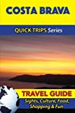 img - for Costa Brava Travel Guide (Quick Trips Series): Sights, Culture, Food, Shopping & Fun book / textbook / text book