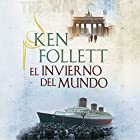 El invierno del mundo [Winter of the World] Audiobook by Ken Follett Narrated by Javier Fernández