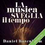 La musica sveglia il tempo | Daniel Barenboim
