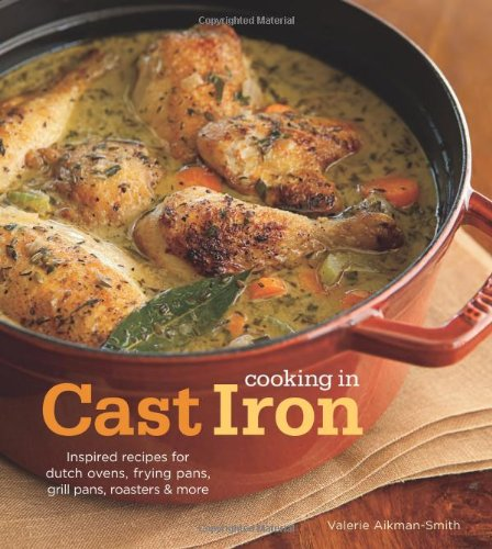 Cooking in Cast Iron: Inspired Recipes for Dutch Ovens, Frying Pans, Grill Pans, Roaster,  and more (Grill Pan Recipes compare prices)