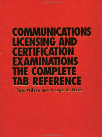 Communications Licensing And Certification Examinations: The Complete Tab Reference
