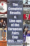 The Complete Results and Line-ups of the European Fairs Cup 1955-1971 (Classic Reprint Series)