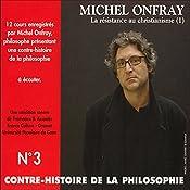 Contre-histoire de la philosophie 3.2: La résistance au christianisme - De l'invention de Jésus au christianisme épicurien   Michel Onfray
