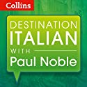 Destination Italian with Paul Noble  by Paul Noble Narrated by Paul Noble