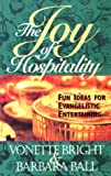The Joy of Hospitality: Fun Ideas for Evangelistic Entertaining (1563990571) by Bright, Vonette