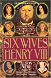 The Six Wives of Henry VIII (034538072X) by Alison Weir