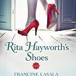 Rita Hayworth's Shoes: A Novel | Francine LaSala