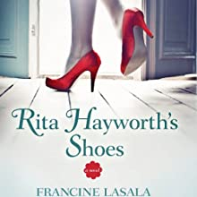 Rita Hayworth's Shoes: A Novel Audiobook by Francine LaSala Narrated by Emily C. Michaels