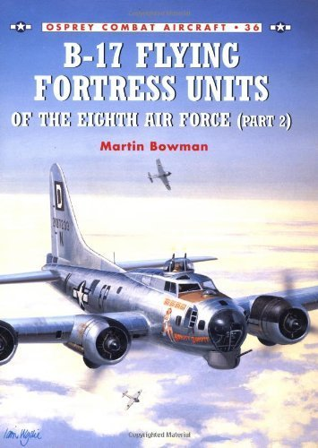 B-17 Flying Fortress Units of the Eighth Air Force (Part 2) by Bowman, Martin (2002) Paperback