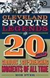 Cleveland Sports Legends: The 20 Biggest Moments in Cleveland Sports History