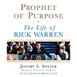 Prophet of Purpose: The Inside Story of Rick Warren and His Rise to Global Prominence | Jeffrey L. Sheler