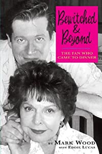 Bewitched and Beyond: The Fan Who Came to Dinner by BearManor Media