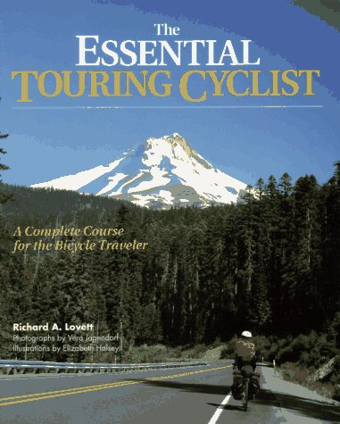 The Essential Touring Cyclist: A Complete Course for the Bicycle Traveler, Richard A. Lovett