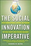 The Social Innovation Imperative: Create Winning Products, Services, and Programs that Solve Societys Most Pressing Challenges
