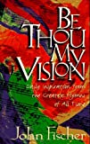 Be Thou My Vision: Daily Inspiration from the Greatest Hymns of All Time (0892839244) by Fischer, John
