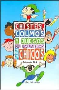Chistes, colmos y juegos de palabras para chicos/ Jokes and Word Games