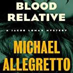 Blood Relative: The Jacob Lomax Mysteries, Book 4 | Michael Allegretto