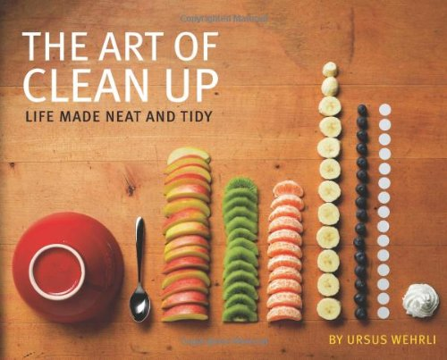 The Art of Clean Up: Life Made Neat and Tidy: Ursus Wehrli, Geri Born, Daniel Spehr: 9781452114163: Amazon.com: Books