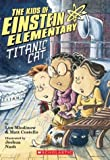 The Kids of Einstein Elementary #2: Titanic Cat (Einstein Elementary Chapter Book) (0439537746) by Mlodinow, M.Costello