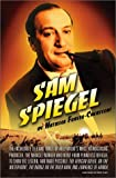 Sam Spiegel: The Incredible Life and Times of Hollywood's Most Iconoclastic Producer, the Miracle Worker Who Went from Penniless Refugee to Showbiz Legend, and Made Possible The African Queen, On the Waterfront, The Bridge on the River Kwai, and Lawrence of Arabia