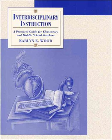 Interdisciplinary Instruction: A Practical Guide for Elementary and Middle School Teachers
