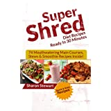 """Super Shred Diet Recipes Ready In 30 Minutes - 74 Mouthwatering Main Courses, Stews & Smoothie Recipes Inside! (Kindle Edition)By Sharon Stewart        Buy new: $2.99    Customer Rating:     First tagged """"cookbook"""" by Rae Lytle"""