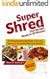Super Shred Diet Recipes Ready In 30 Minutes: 74 Mouthwatering Main Courses, Stews & Smoothie Recipes Inside!