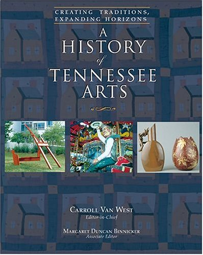 A History Of Tennessee Arts: Creating Traditions, Expanding Horizons