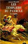 Les Templiers du 3e cercle : Le Complot par Rolland