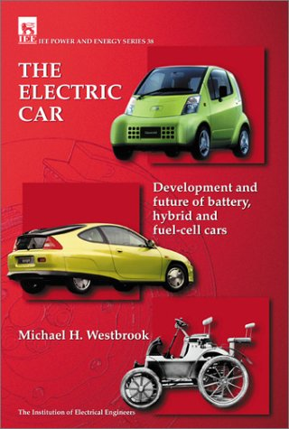The Electric Car: Development and Future of Battery, Hybrid and Fuel-Cell Cars (Iee Power & Energy Series, 38)