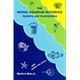 The Marine Aquarium Reference: Systems and Invertebrates ~ Martin A. Moe
