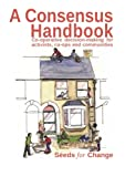 img - for A Consensus Handbook: Co-operative decision-making for activists, co-ops and communities book / textbook / text book