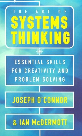 The Art of Systems Thinking: Essential Skills for Creativity and Problem Solving: Joseph O'Connor: 9780722534427: Amazon.com: Books