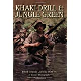 Khaki Drill and Jungle Green: British Tropical Uniforms 1939-45 in Colour Photographsby Martin Brayley