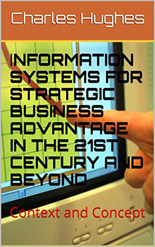information-systems-for-strategic-business-advantage-in-the-21st-century-and-beyond-context-and-conc