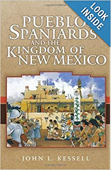 Pueblos, Spaniards, and the Kingdom of New Mexico by John L. Kessell
