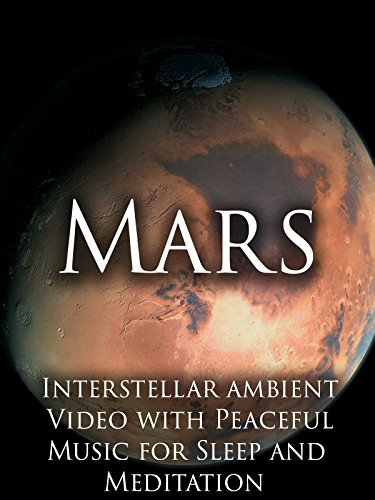 Mars Interstellar Ambient Video with Peaceful Music for Sleep and Meditation