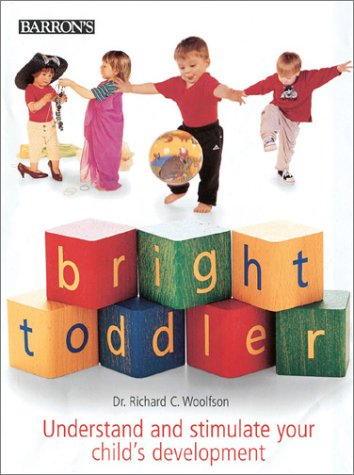 Bright Toddler : Understand and Stimulate Your Childs Development, RICHARD C. WOOLFSON
