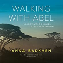 Walking with Abel: Journeys with the Nomads of the African Savannah (       UNABRIDGED) by Anna Badkhen Narrated by Elisabeth Rodgers