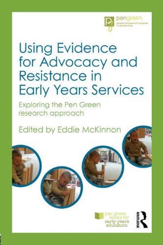 Using Evidence For Advocacy And Resistance In Early Years Services: Exploring The Pen Green Research Approach (Pen Green Books For Early Years Educators) front-765462