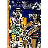 Fernand L�ger. Peindre la vie modernepar Arnauld Pierre