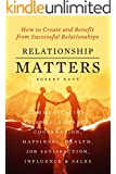 RELATIONSHIP MATTERS: How to Create and Benefit from Successful Relationships