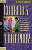 Churches That Pray: How Prayer Can Help Revitalize Your Church and Break Down the Walls Between You and Your Community (The Prayer Warrior) (0830715983) by Wagner, C. Peter