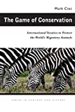 The Game of Conservation: International Treaties to Protect the World s Migratory Animals (Ecology and History)