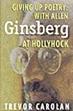 Giving Up Poetry: With Allen Ginsberg at Hollyhock (0920159834) by Carolan, Trevor