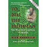 To Kill the Irishman: The War That Crippled the Mafiaby Rick Porrello