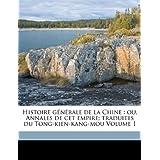 Histoire G N Rale de La Chine: Ou, Annales de CET Empire; Traduites Du Tong-Kien-Kang-Mou Volume 1